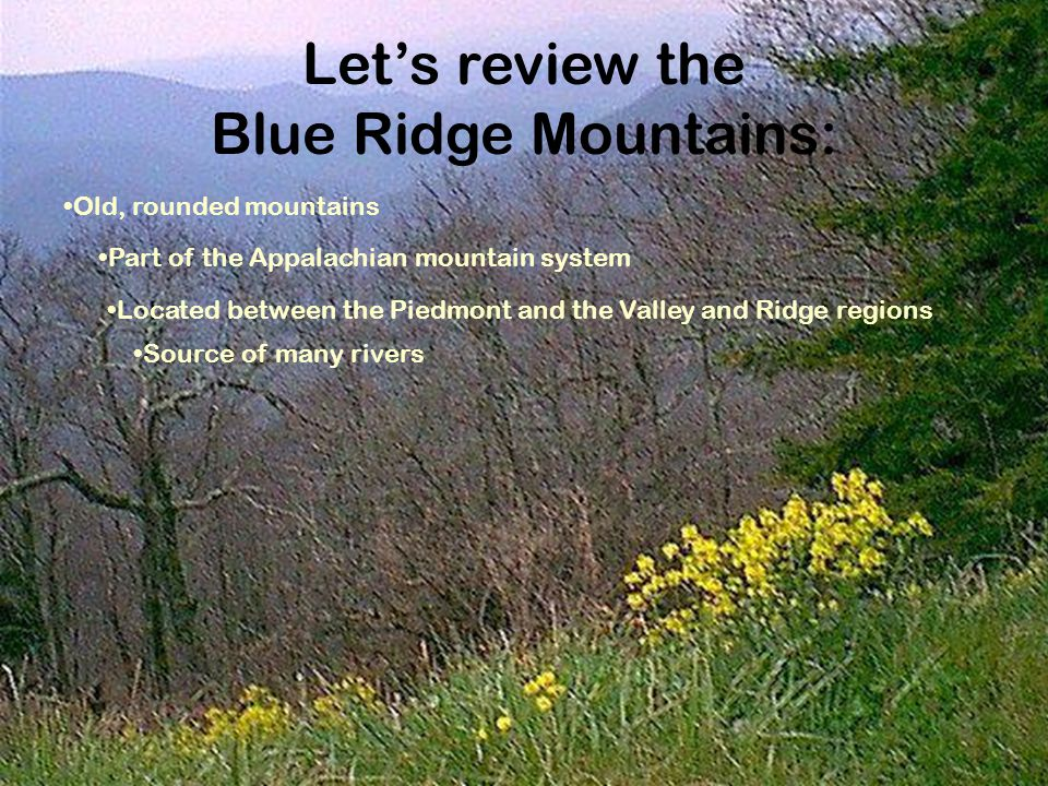 Let's review the Piedmont: Land at the foot of the mountains Rolling hills West of the Fall Line