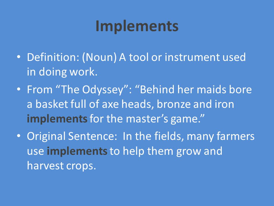 Implements Definition: (Noun) A tool or instrument used in doing work.