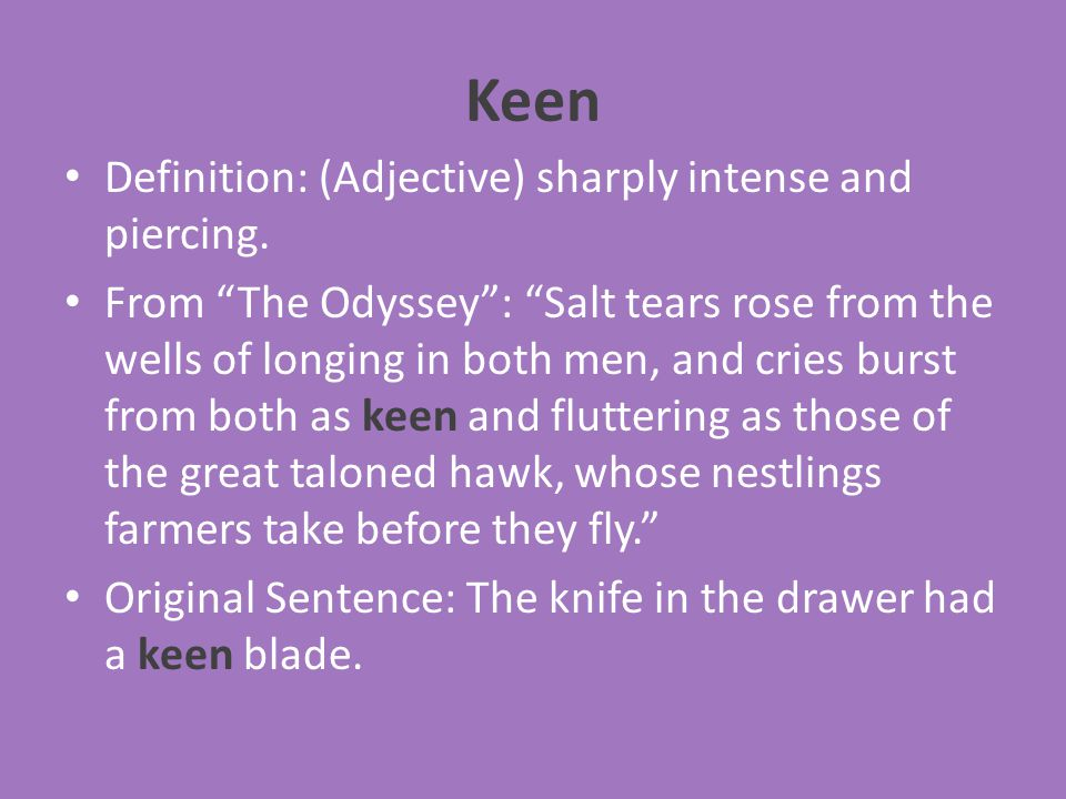 Keen Definition: (Adjective) sharply intense and piercing.