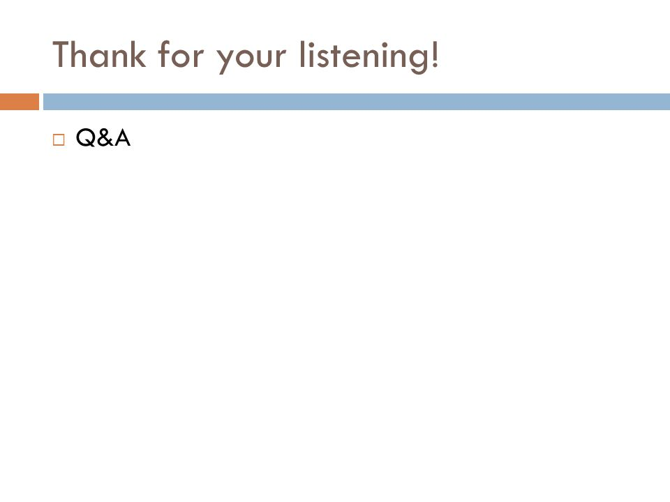 Thank for your listening!  Q&A