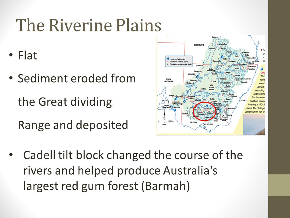 The Riverine Plains Flat Sediment eroded from the Great dividing Range and deposited Cadell tilt block changed the course of the rivers and helped pro