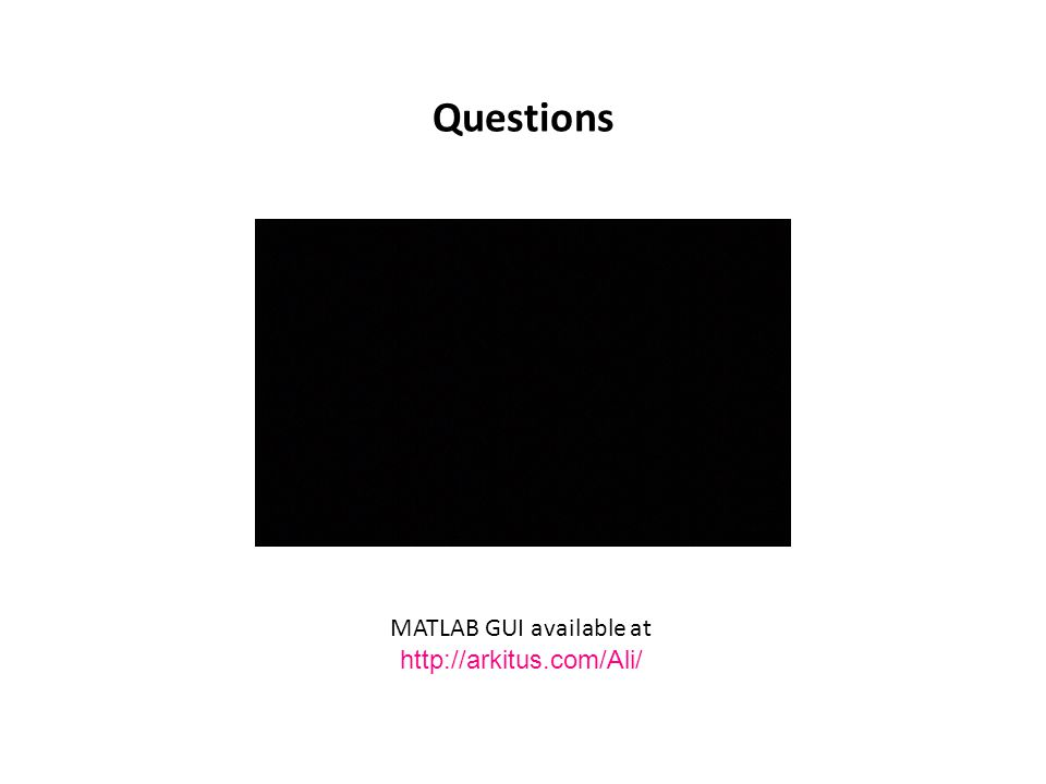 Questions MATLAB GUI available at http://arkitus.com/Ali/