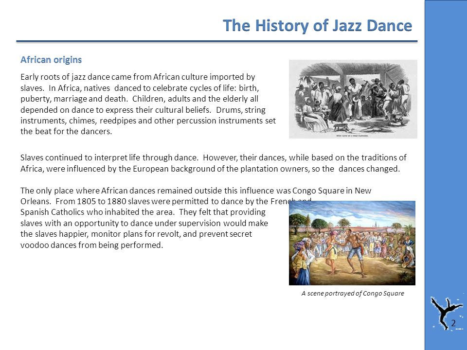 Early roots of jazz dance came from African culture imported by slaves.
