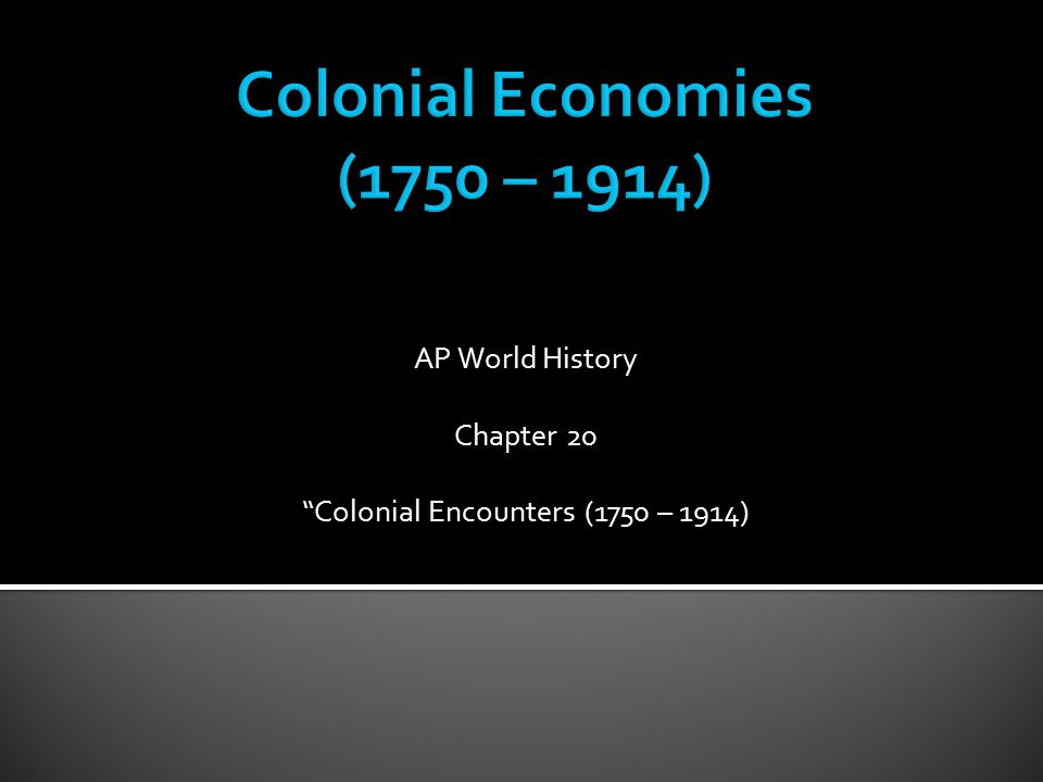 "AP World History Chapter 20 ""Colonial Encounters (1750 – 1914)"