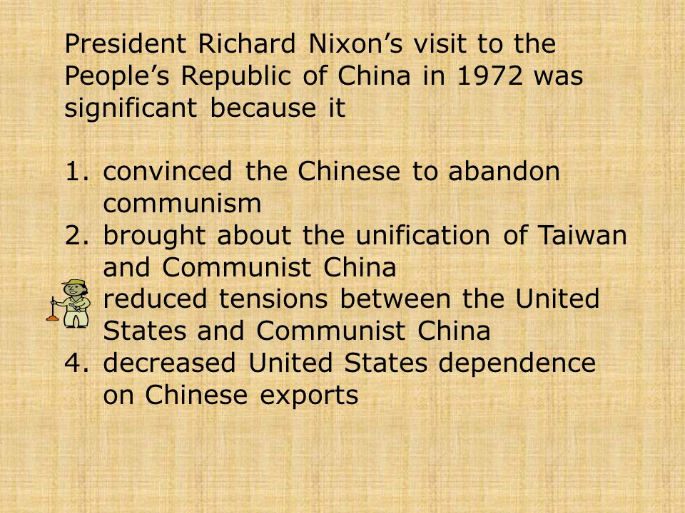 President Richard Nixon's visit to the People's Republic of China in 1972 was significant because it 1.convinced the Chinese to abandon communism 2.br