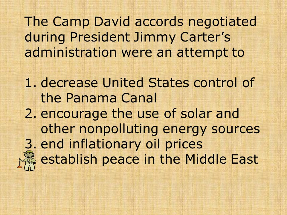 The Camp David accords negotiated during President Jimmy Carter's administration were an attempt to 1.decrease United States control of the Panama Can