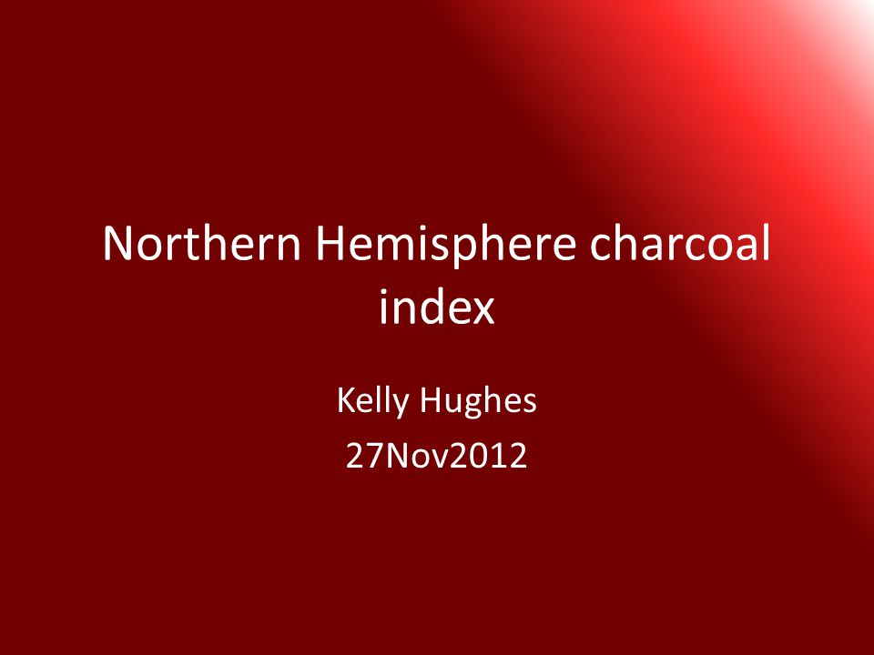Northern Hemisphere charcoal index Kelly Hughes 27Nov2012