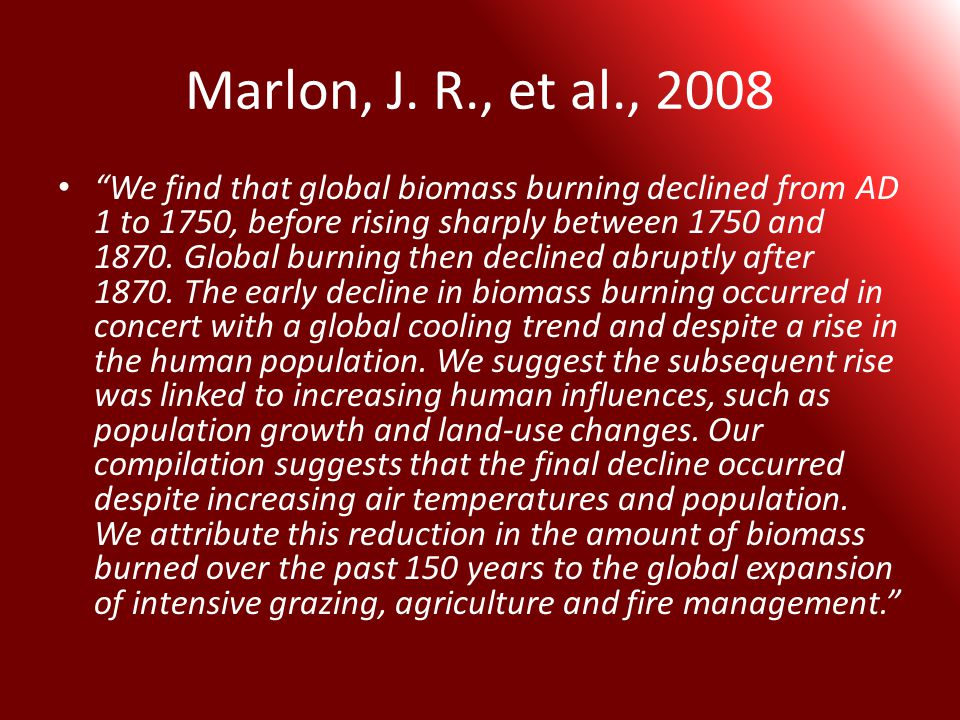 """Marlon, J. R., et al., 2008 """"We find that global biomass burning declined from AD 1 to 1750, before rising sharply between 1750 and 1870. Global burni"""