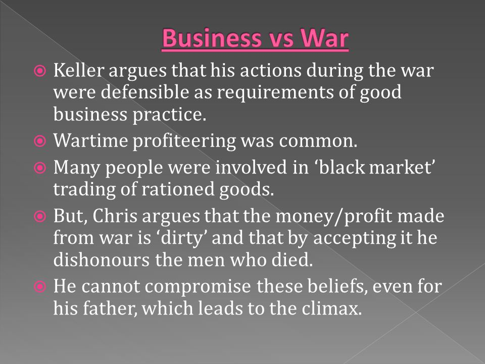  Keller argues that his actions during the war were defensible as requirements of good business practice.