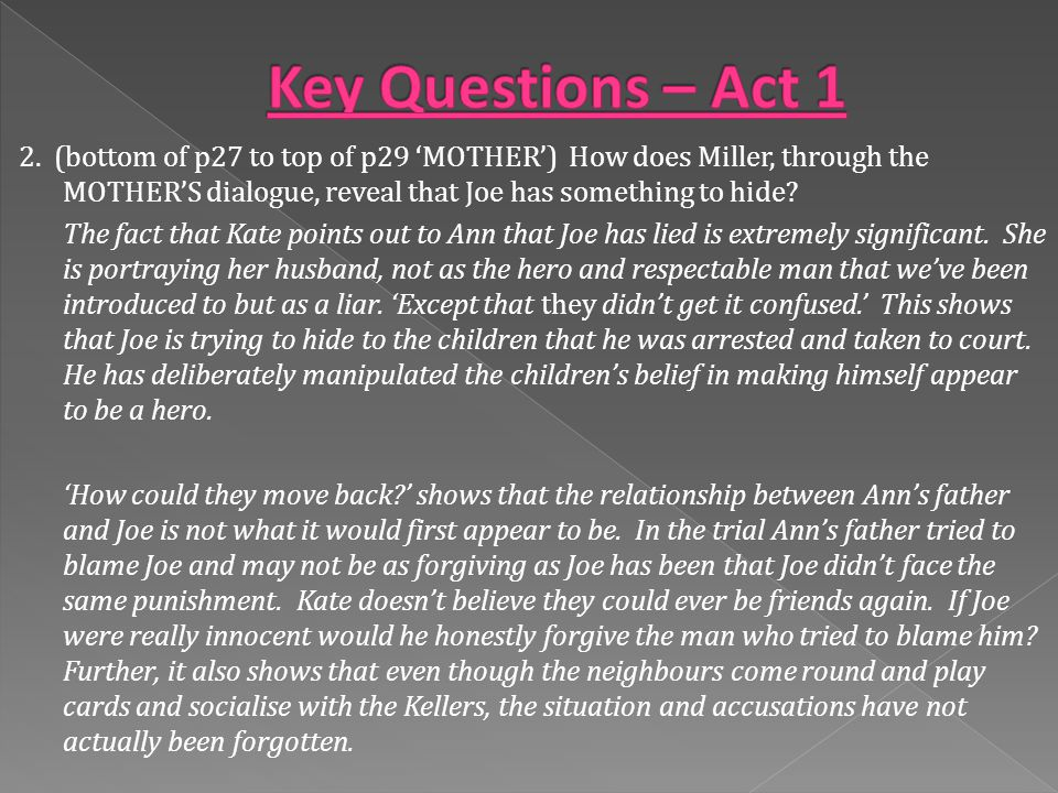 2. (bottom of p27 to top of p29 'MOTHER') How does Miller, through the MOTHER'S dialogue, reveal that Joe has something to hide? The fact that Kate po