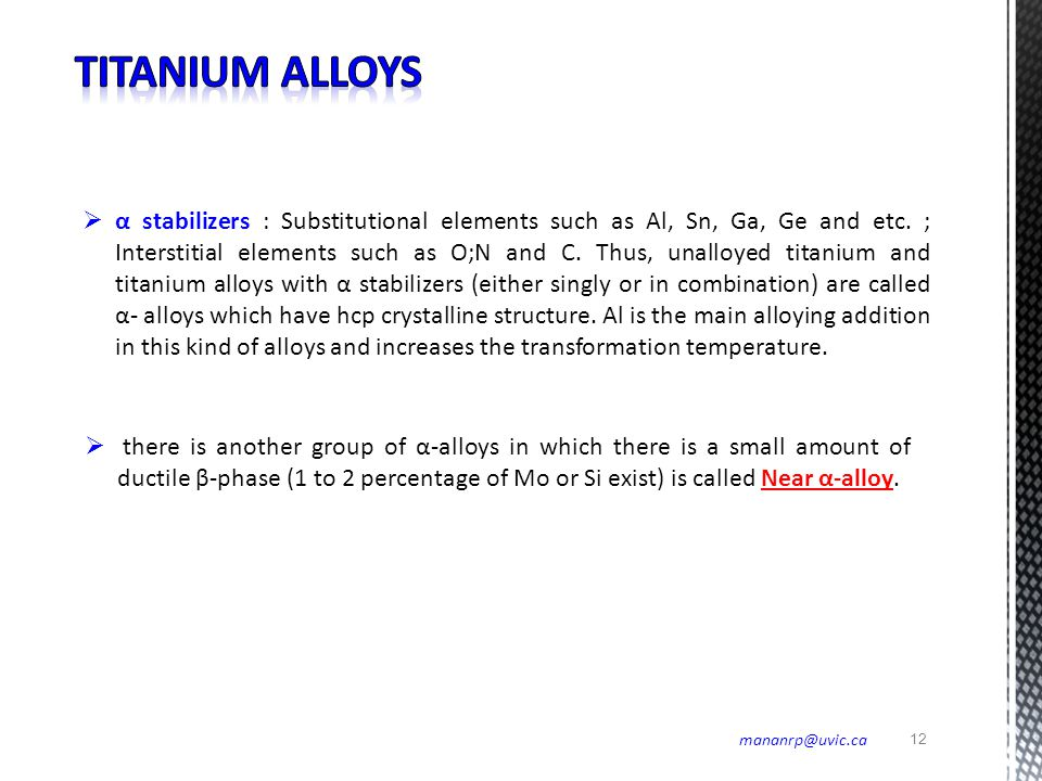 12 mananrp@uvic.ca  α stabilizers : Substitutional elements such as Al, Sn, Ga, Ge and etc. ; Interstitial elements such as O;N and C. Thus, unalloye