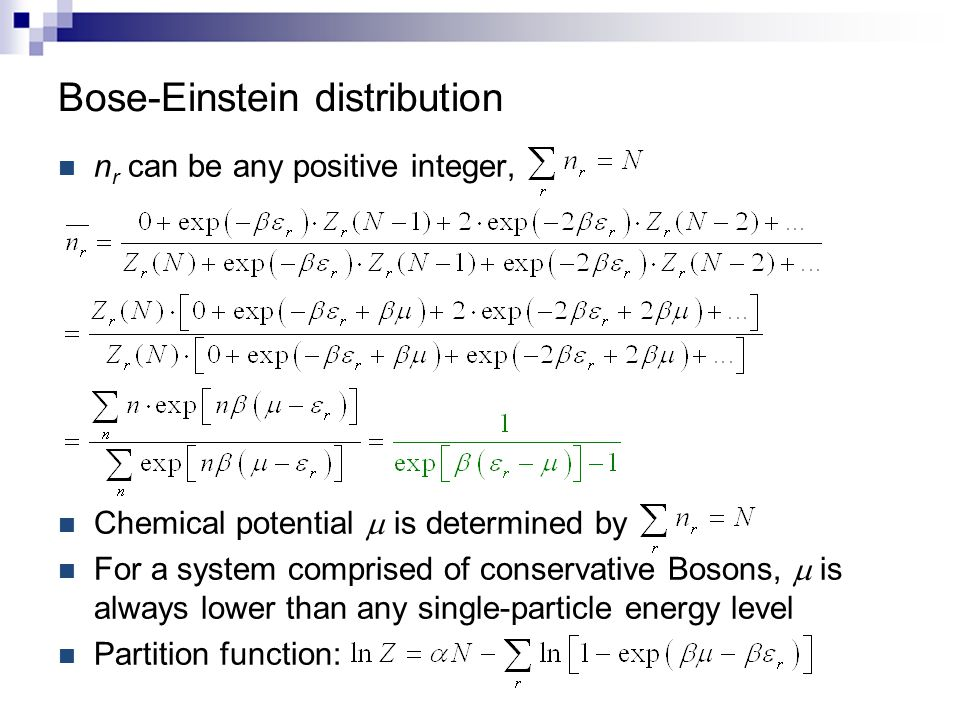 Bose-Einstein distribution n r can be any positive integer, Chemical potential  is determined by For a system comprised of conservative Bosons,  is always lower than any single-particle energy level Partition function: