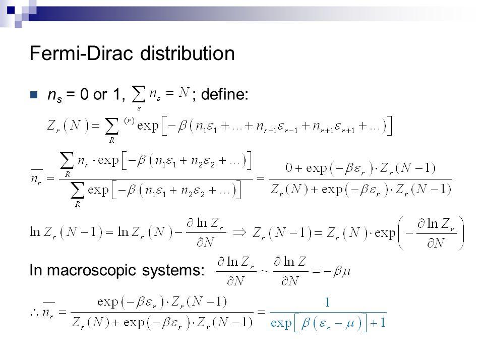 Fermi-Dirac distribution n s = 0 or 1, ; define: In macroscopic systems: