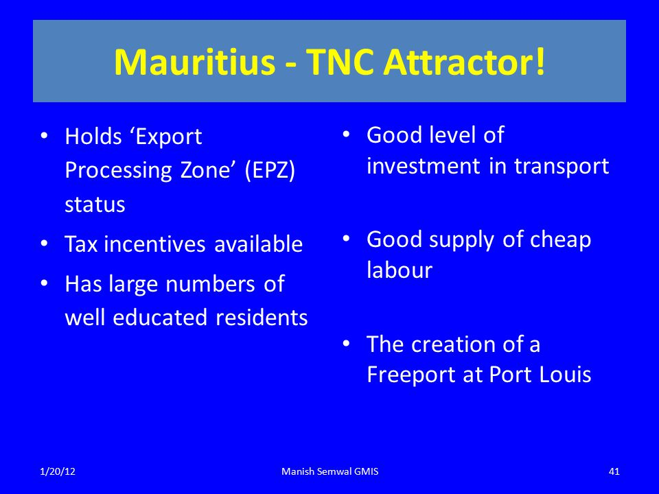Mauritius - TNC Attractor! Holds 'Export Processing Zone' (EPZ) status Tax incentives available Has large numbers of well educated residents Good leve