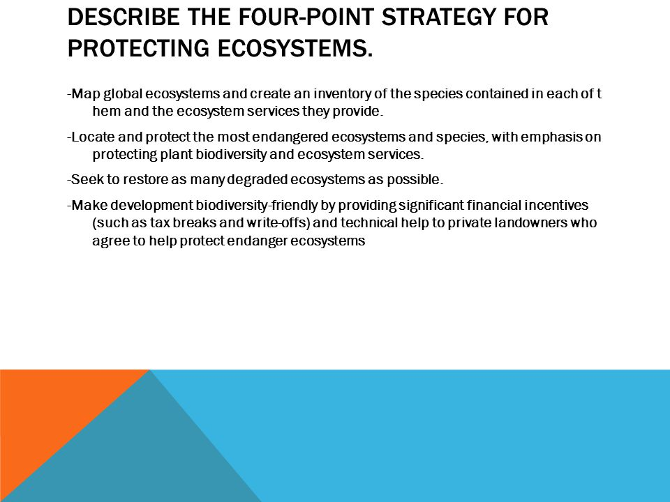 DESCRIBE THE FOUR-POINT STRATEGY FOR PROTECTING ECOSYSTEMS. -Map global ecosystems and create an inventory of the species contained in each of t hem a