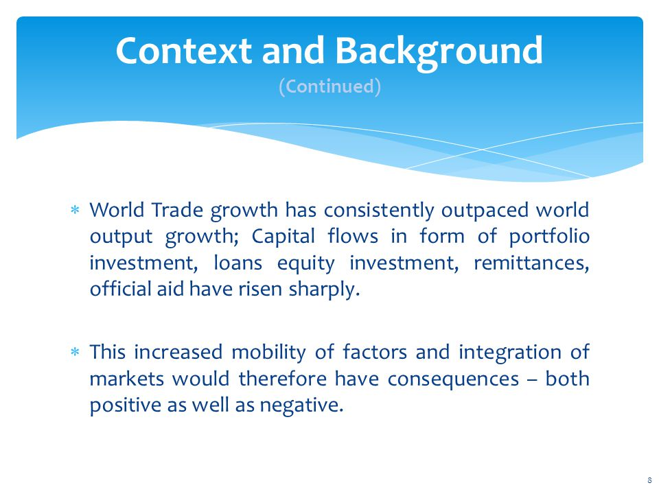  World Trade growth has consistently outpaced world output growth; Capital flows in form of portfolio investment, loans equity investment, remittance