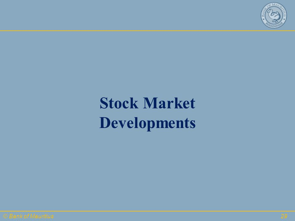 © Bank of Mauritius 29 Stock Market Developments