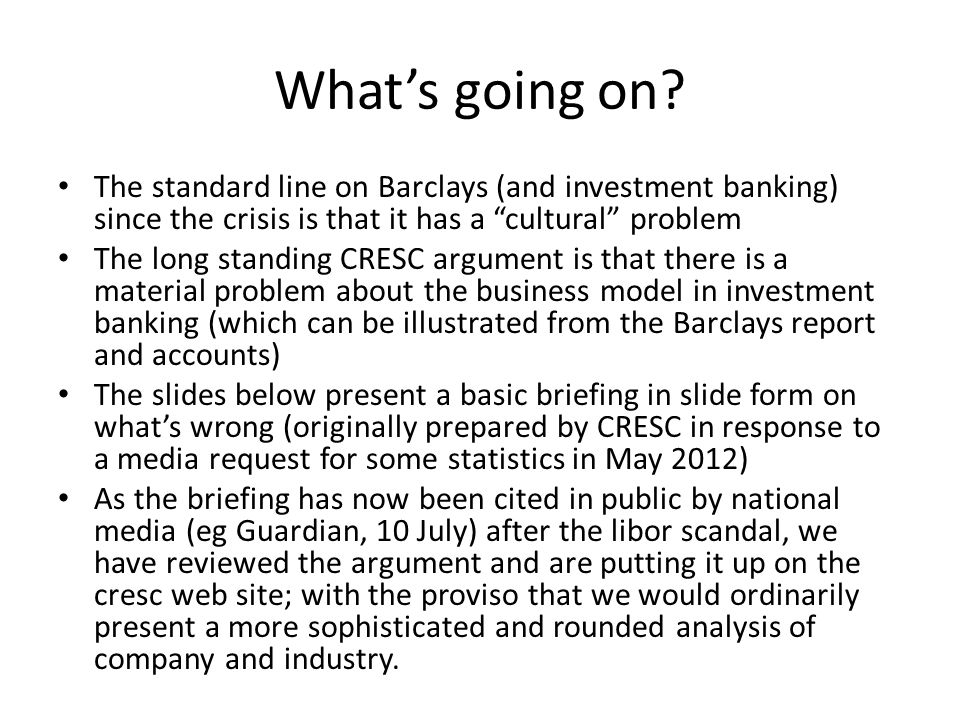 "What's going on? The standard line on Barclays (and investment banking) since the crisis is that it has a ""cultural"" problem The long standing CRESC a"