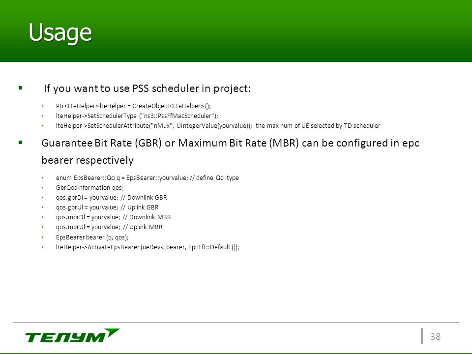 Usage  If you want to use PSS scheduler in project: Ptr lteHelper = CreateObject (); lteHelper->SetSchedulerType (