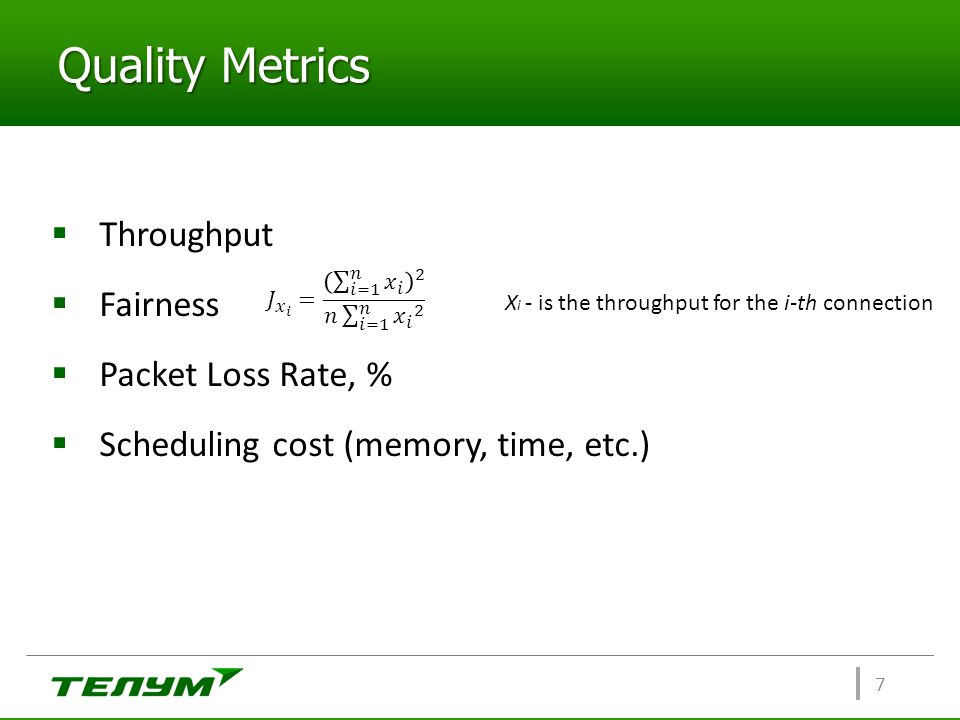 Quality Metrics 7  Throughput  Fairness  Packet Loss Rate, %  Scheduling cost (memory, time, etc.) X i - is the throughput for the i-th connection