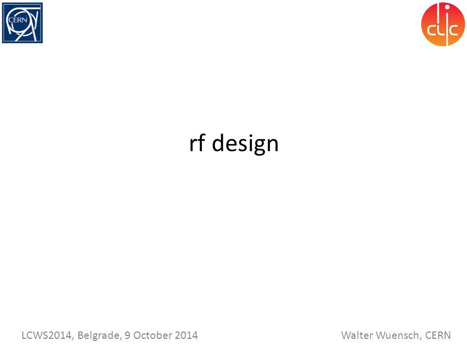 Walter Wuensch, CERN LCWS2014, Belgrade, 9 October 2014 rf design