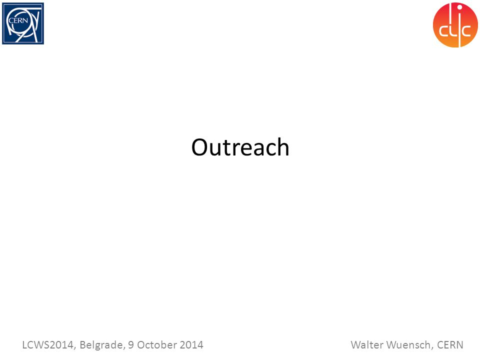 Walter Wuensch, CERN LCWS2014, Belgrade, 9 October 2014 Outreach