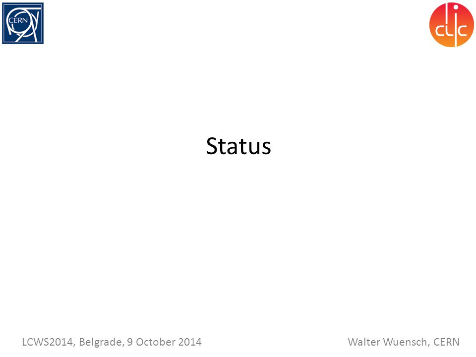 Walter Wuensch, CERN LCWS2014, Belgrade, 9 October 2014 Status