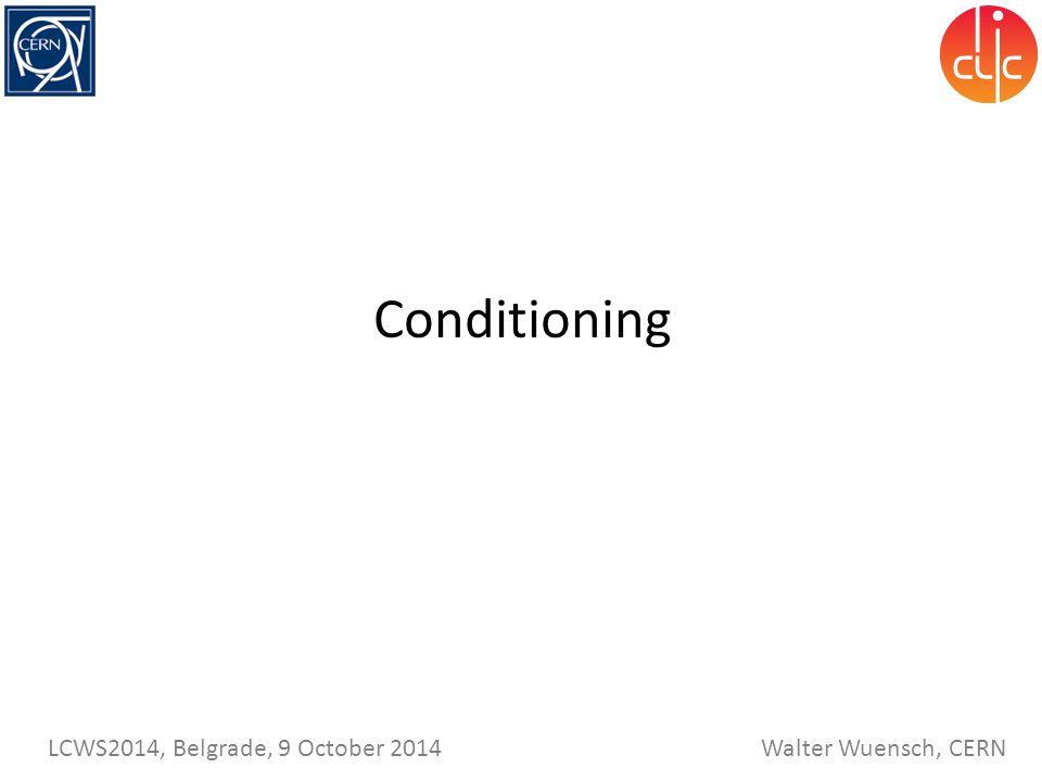 Walter Wuensch, CERN LCWS2014, Belgrade, 9 October 2014 Conditioning