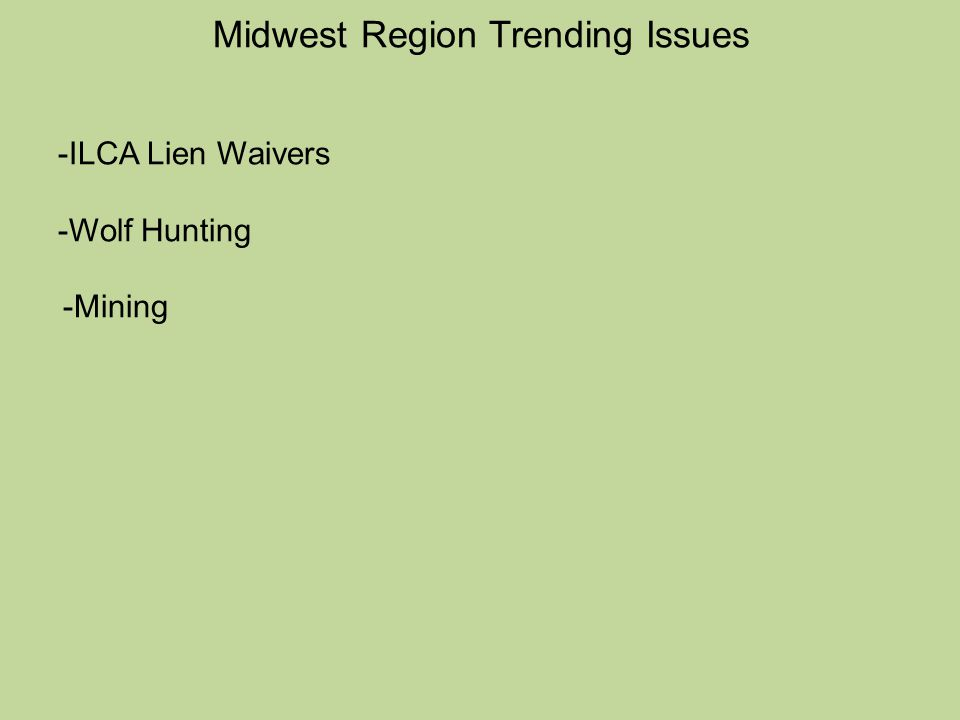 Midwest Region Trending Issues -ILCA Lien Waivers -Wolf Hunting -Mining