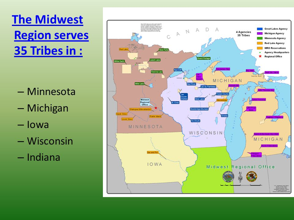 The Midwest Region serves 35 Tribes in : – Minnesota – Michigan – Iowa – Wisconsin – Indiana