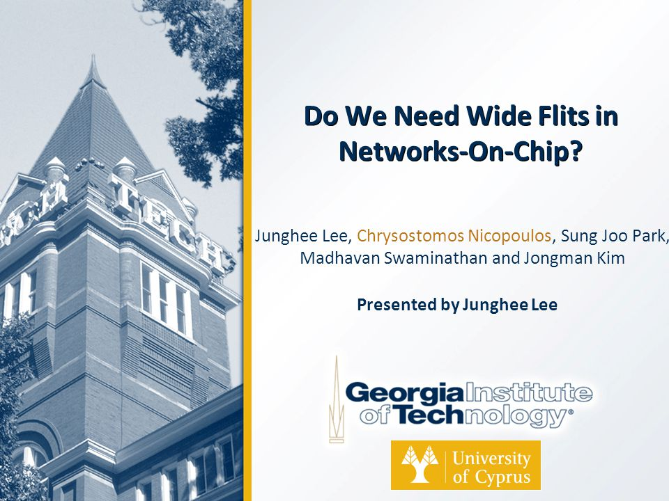 Do We Need Wide Flits in Networks-On-Chip? Junghee Lee, Chrysostomos Nicopoulos, Sung Joo Park, Madhavan Swaminathan and Jongman Kim Presented by Jung