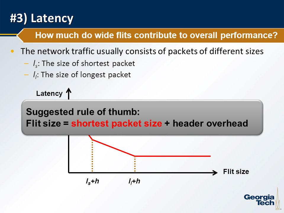 12 #3) Latency How much do wide flits contribute to overall performance? The network traffic usually consists of packets of different sizes –l s : The