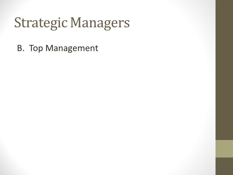 Strategic Managers B. Top Management