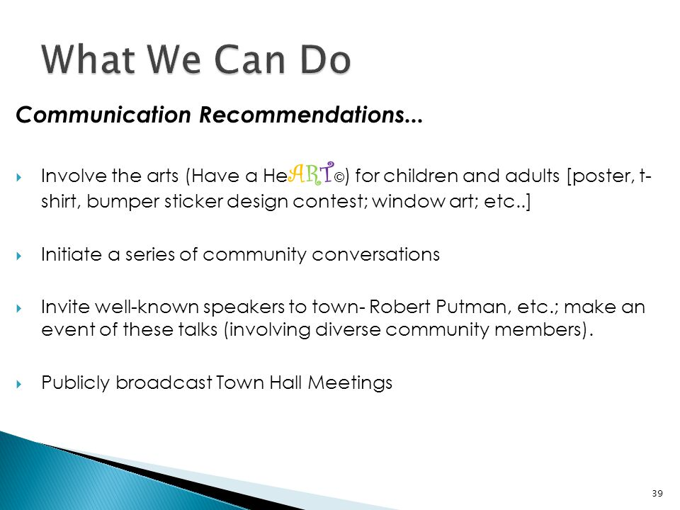 Communication Recommendations...  Involve the arts (Have a He ART © ) for children and adults [poster, t- shirt, bumper sticker design contest; windo