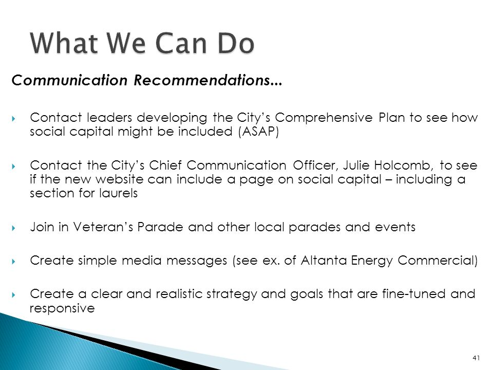 Communication Recommendations...  Contact leaders developing the City's Comprehensive Plan to see how social capital might be included (ASAP)  Conta