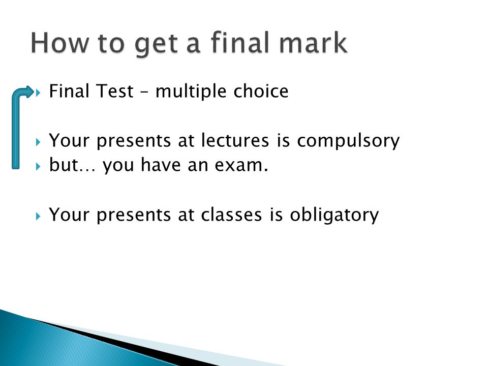  Final Test – multiple choice  Your presents at lectures is compulsory  but… you have an exam.