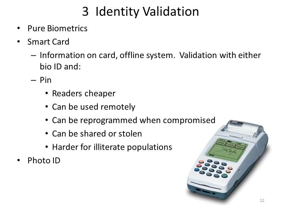 3 Identity Validation Pure Biometrics Smart Card – Information on card, offline system.