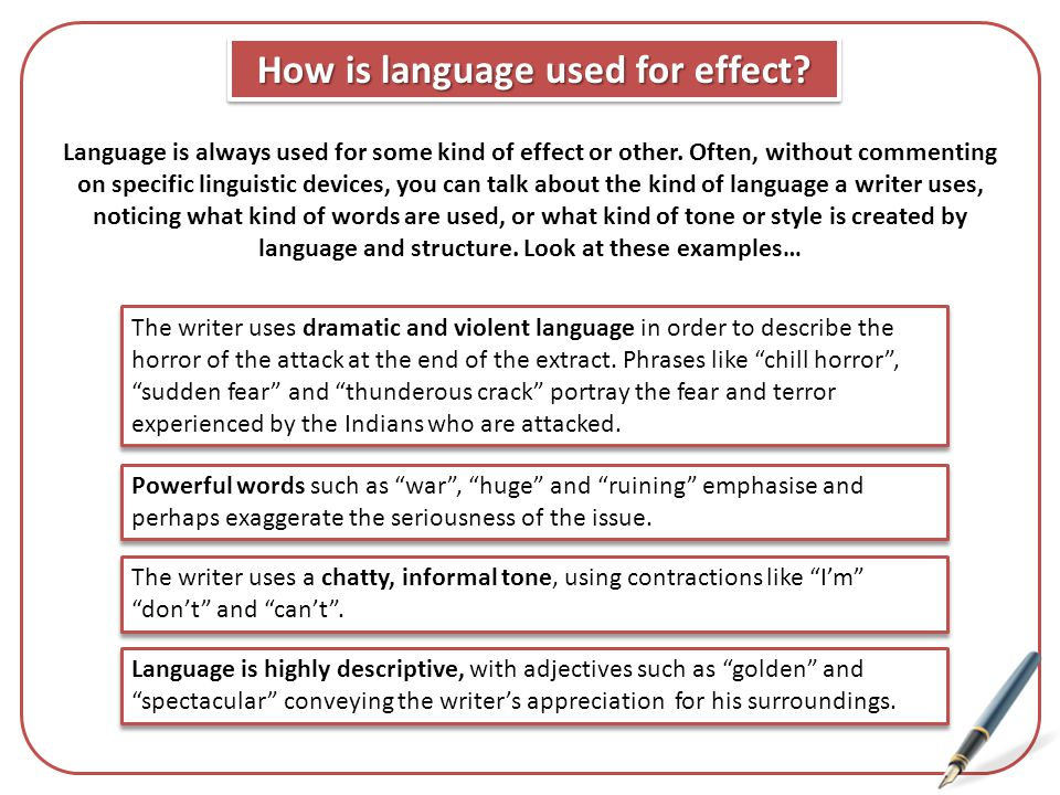 How is language used for effect? Language is always used for some kind of effect or other. Often, without commenting on specific linguistic devices, y