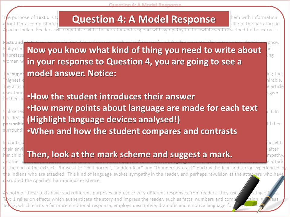 Question 4: A Model Response The purpose of Text 1 is to inform Daily Echo readers about the achievements of Holly Budge and impress them with informa