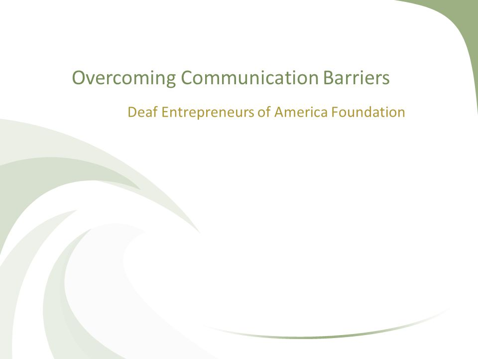 Overcoming Communication Barriers Deaf Entrepreneurs of America Foundation