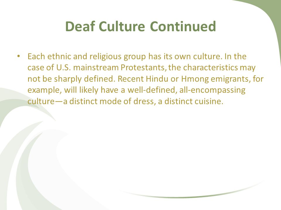 Deaf Culture Continued Each ethnic and religious group has its own culture.