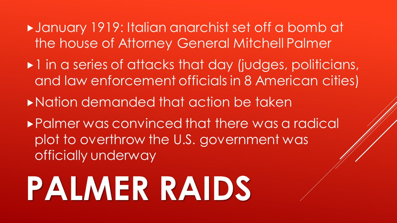  January 1919: Italian anarchist set off a bomb at the house of Attorney General Mitchell Palmer  1 in a series of attacks that day (judges, politic