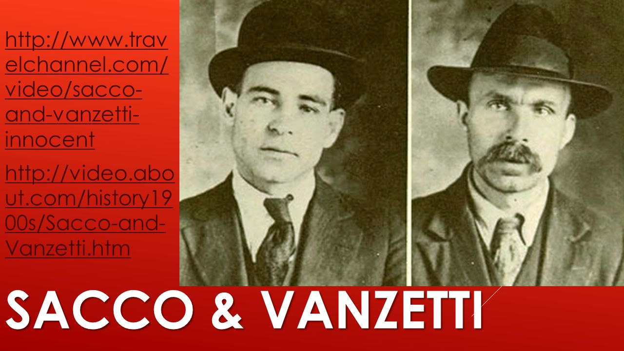 http://www.trav elchannel.com/ video/sacco- and-vanzetti- innocent http://video.abo ut.com/history19 00s/Sacco-and- Vanzetti.htm SACCO & VANZETTI