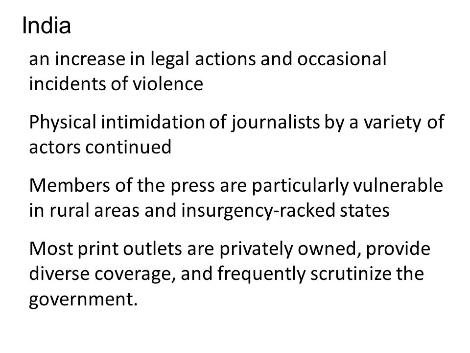 India an increase in legal actions and occasional incidents of violence Physical intimidation of journalists by a variety of actors continued Members