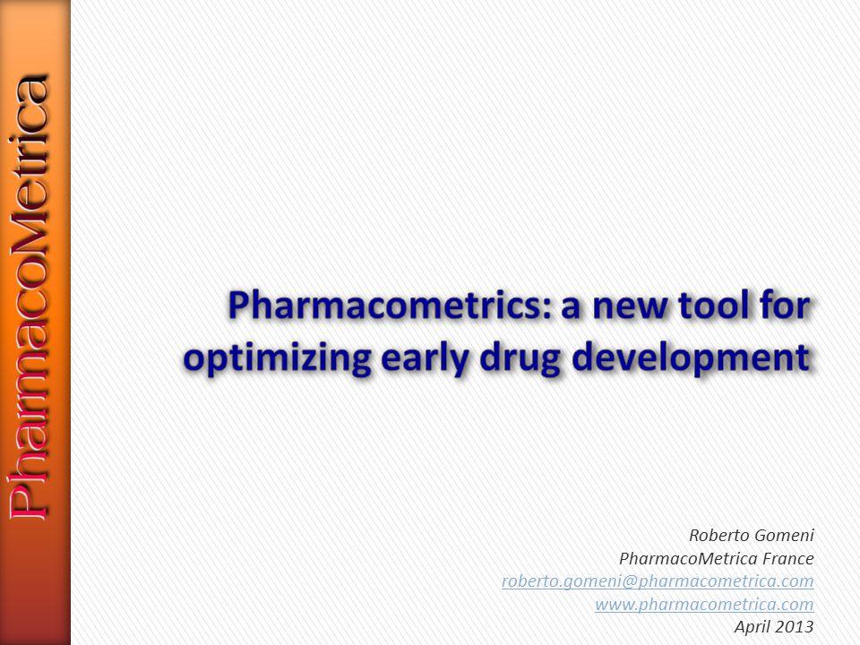 Roberto Gomeni PharmacoMetrica France roberto.gomeni@pharmacometrica.com www.pharmacometrica.com April 2013