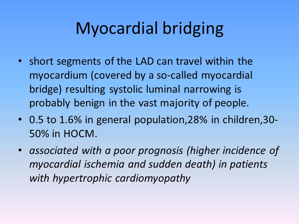 Myocardial bridging short segments of the LAD can travel within the myocardium (covered by a so-called myocardial bridge) resulting systolic luminal n