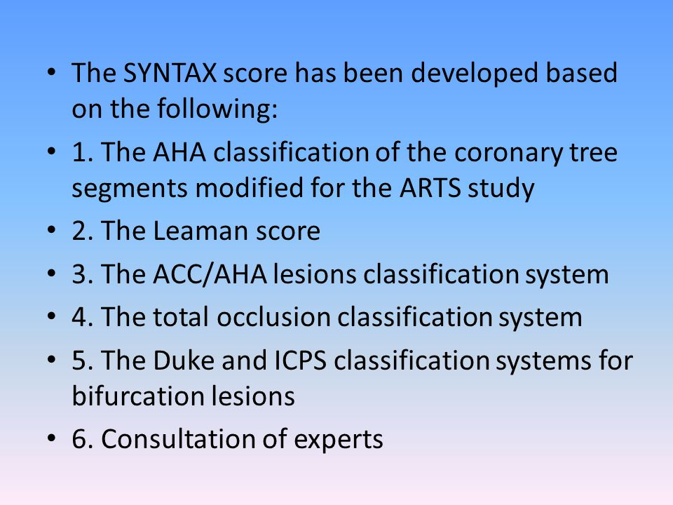 The SYNTAX score has been developed based on the following: 1. The AHA classification of the coronary tree segments modified for the ARTS study 2. The