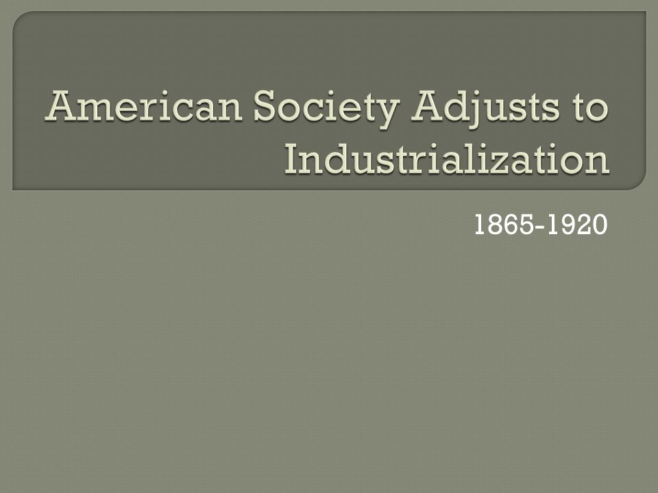 How did Industrialization and Urbanization affect American society, and culture?