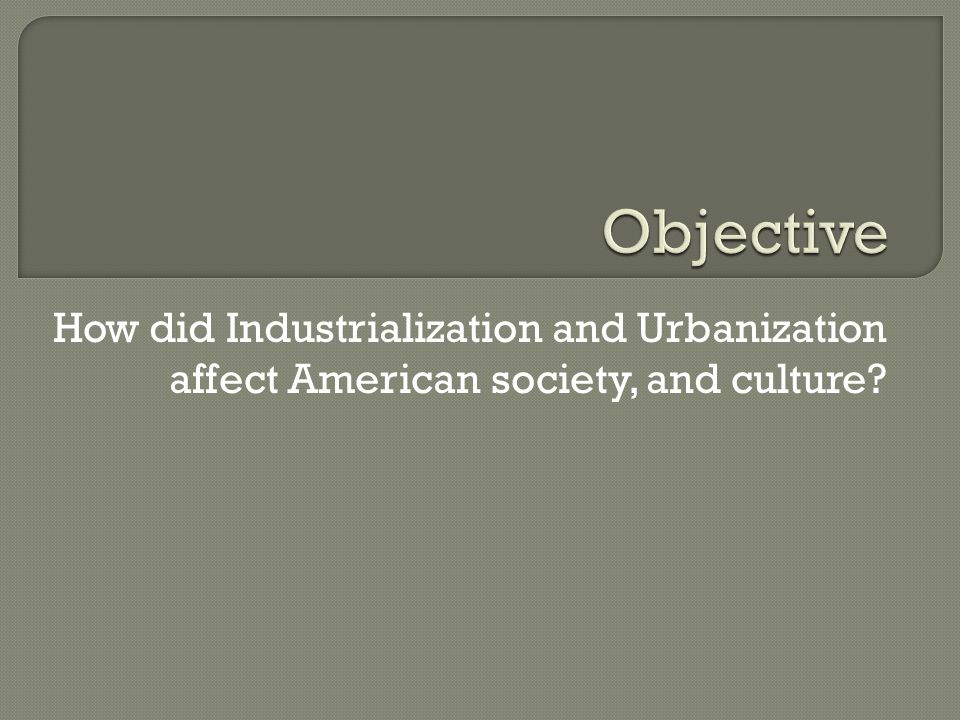 Industrialization and urbanization changed the United States dramatically.