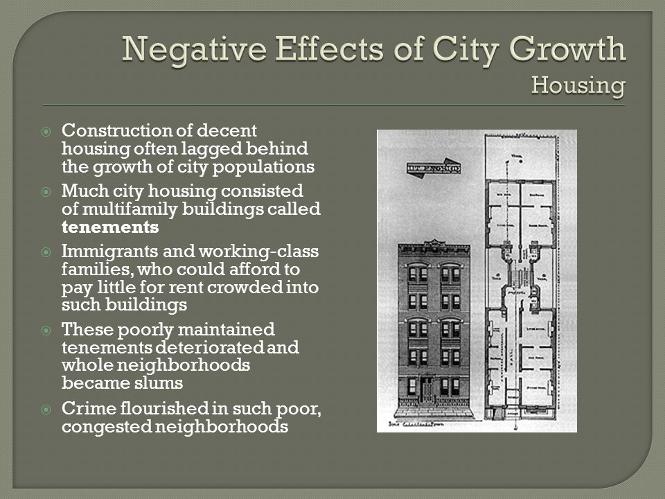  Construction of decent housing often lagged behind the growth of city populations  Much city housing consisted of multifamily buildings called tene